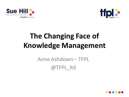 The Changing Face of Knowledge Management Anne Ashdown –
