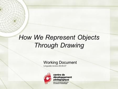 How We Represent Objects Through Drawing Working Document Linguistic review 29-09-07.