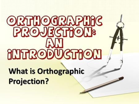 Orthographic Projection: an introduction