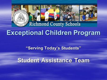 "Exceptional Children Program ""Serving Today's Students"" Student Assistance Team."