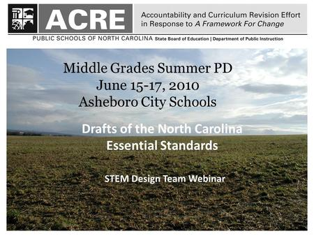 Drafts of the North Carolina Essential Standards STEM Design Team Webinar Middle Grades Summer PD June 15-17, 2010 Asheboro City Schools.