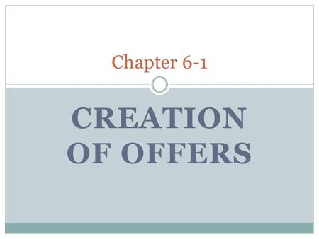 CREATION OF OFFERS Chapter 6-1. Contract Generally defined as agreements between two or more parties that create obligations.