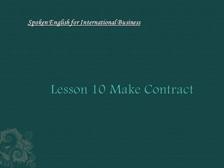 Spoken English for International Business. Learning Point In this lesson, we will learn how to conclude the negotiation and sign the final written contract.