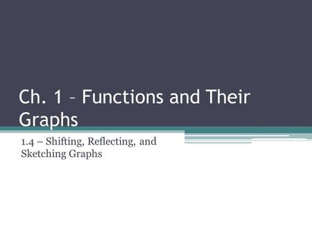 Ch. 1 – Functions and Their Graphs 1.4 – Shifting, Reflecting, and Sketching Graphs.