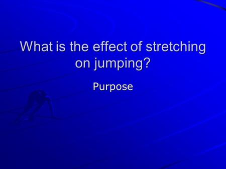 What is the effect of stretching on jumping? Purpose.