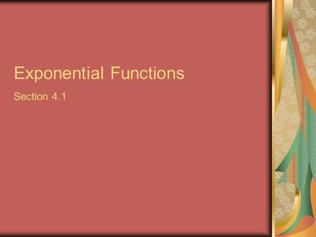 Exponential Functions Section 4.1 Definition of Exponential Functions The exponential function f with a base b is defined by f(x) = b x where b is a.