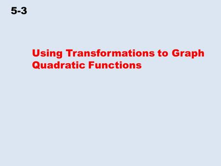 5-3 Using Transformations to Graph Quadratic Functions.