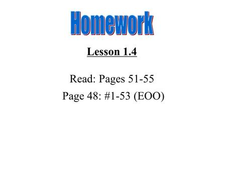 Lesson 1.4 Read: Pages 51-55 Page 48: #1-53 (EOO).