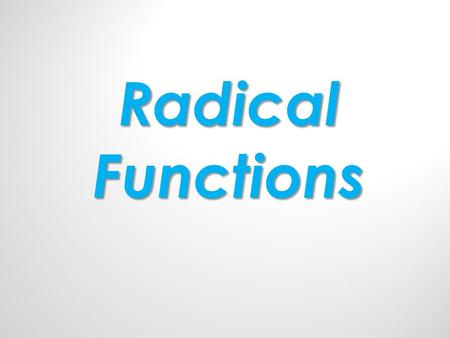 Radical Functions. Warm Up Use the description to write the quadratic function g based on the parent function f ( x ) = x 2. 1. f is translated 3 units.