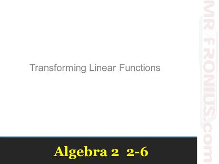 Algebra 2 2-6 Transforming Linear Functions. Exploration on desmos.