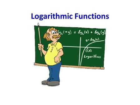 Logarithmic Functions. How Tall Are You? Objective I can identify logarithmic functions from an equation or graph. I can graph logarithmic functions.