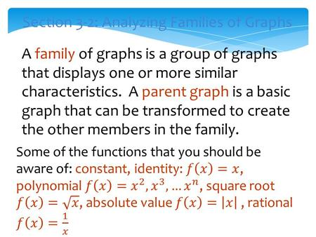 Section 3-2: Analyzing Families of Graphs A family of graphs is a group of graphs that displays one or more similar characteristics. A parent graph is.