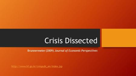 Crisis Dissected Brunnermeier (2009) Journal of Economic Perspectives