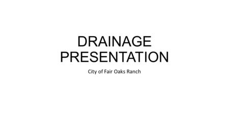 DRAINAGE PRESENTATION City of Fair Oaks Ranch. Use of Public Funds Tex. Const. art. III, § 52 Places a restriction on the power of the Legislature to.