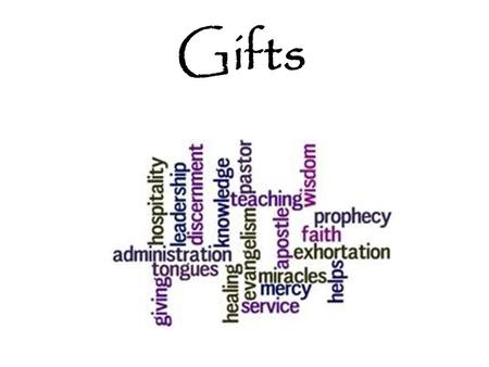 Gifts. I.Gifts are gifts, not rewards. A.They are not the result of holiness: B.The church at Corinth, notorious for its unholiness, abounded in gifts.
