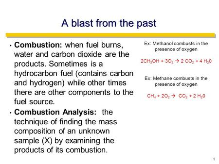 A blast from the past Combustion: when fuel burns, water and carbon dioxide are the products. Sometimes is a hydrocarbon fuel (contains carbon and hydrogen)