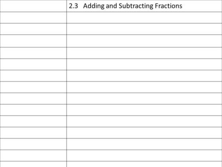 2.3 Adding and Subtracting Fractions. How do I add/subtract fractions?