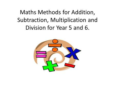 Maths Methods for Addition, Subtraction, Multiplication and Division for Year 5 and 6.