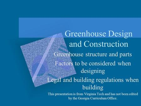 Greenhouse Design and Construction Greenhouse structure and parts Factors to be considered when designing Legal and building regulations when building.