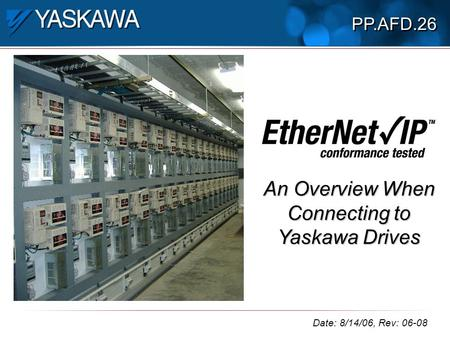 An Overview When Connecting to Yaskawa Drives Date: 8/14/06, Rev: 06-08 PP.AFD.26.