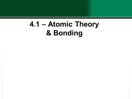 4.1 – Atomic Theory & Bonding. Matter …is anything with ______________ and _______________________.