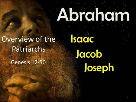 Overview of the Patriarchs Genesis 12-50 1. What is a Patriarch? Head of a family or tribe. God is frequently referred to as the God of Abraham, Isaac,