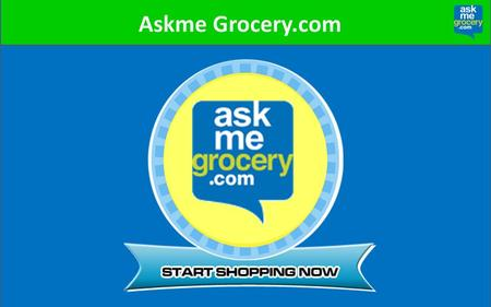 Askme Grocery.com. Online Grocery – Trends in India India is the sixth largest grocery market in the world. Online grocery market is growing at 30% annually.