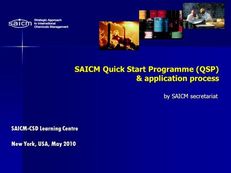 SAICM Quick Start Programme (QSP) & application process by SAICM secretariat SAICM Quick Start Programme (QSP) & application process by SAICM secretariat.