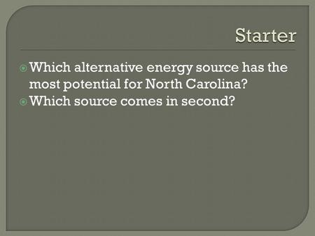  Which alternative energy source has the most potential for North Carolina?  Which source comes in second?