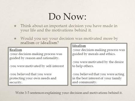 Do Now:  Think about an important decision you have made in your life and the motivations behind it.  Would you say your decision was motivated more.