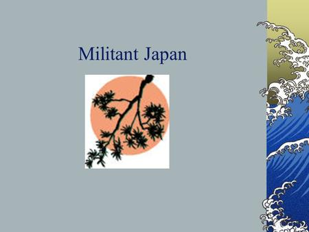 Militant Japan. Origins of Modern Japan Japan was a militaristic feudal society for centuries. Officially the Emperor was in charge…. In reality, the.