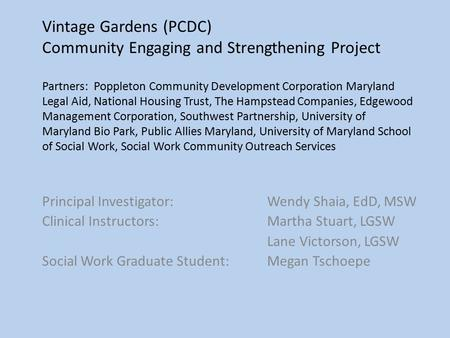 Vintage Gardens (PCDC) Community Engaging and Strengthening Project Partners: Poppleton Community Development Corporation Maryland Legal Aid, National.