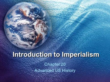 Introduction to Imperialism Chapter 20 Advanced US History.