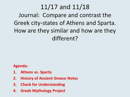 11/17 and 11/18 Journal: Compare and contrast the Greek city-states of Athens and Sparta. How are they similar and how are they different? Agenda: 1.Athens.