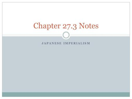 JAPANESE IMPERIALISM Chapter 27.3 Notes. Japan in the 1920's Economic Challenges  After WWI Japan came out a world power  Japan's economy had undergone.
