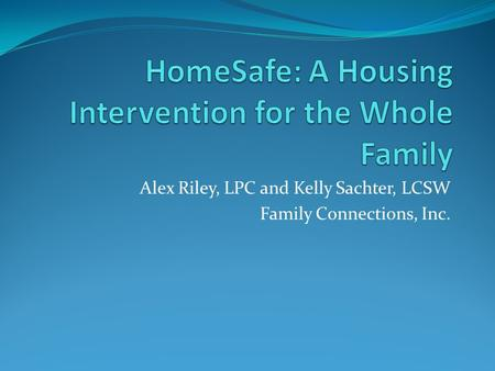 Alex Riley, LPC and Kelly Sachter, LCSW Family Connections, Inc.