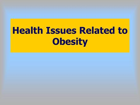 Health Issues Related to Obesity. Trends Most foods today are available in larger portion sizes than they were in the 1970's, and far exceed standard.