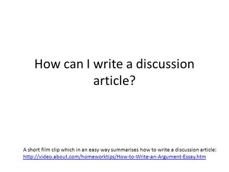 How can I write a discussion article? A short film clip which in an easy way summarises how to write a discussion article:
