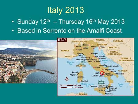 Italy 2013 Sunday 12 th – Thursday 16 th May 2013 Based in Sorrento on the Amalfi Coast.