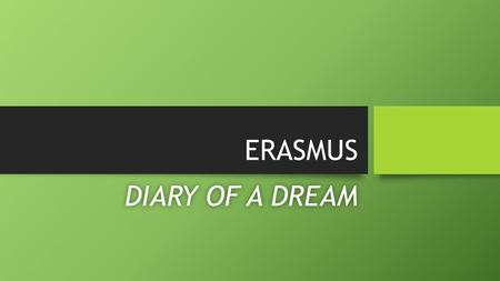 ERASMUS DIARY OF A DREAMDIARY OF A DREAM. THE AIRPORT It's a memory that everyone shares: the emotion, the fear, and the excitement of meeting a completely.