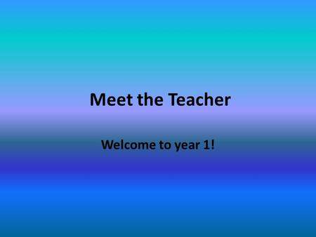 Meet the Teacher Welcome to year 1!. Daily Routines Start time 8.50-9.00am After 9.00am please use the office Assembly 9.05am Playtimes 10.30-10.45 and.