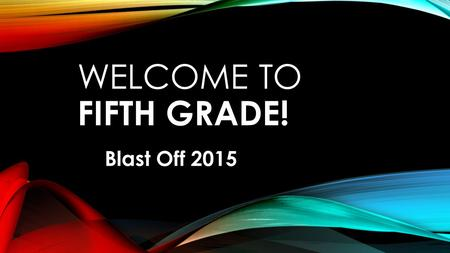 WELCOME TO FIFTH GRADE! Blast Off 2015. FIFTH GRADE TEACHERS Laura Anne Hughes 281-641-3054 Robbie Morrow