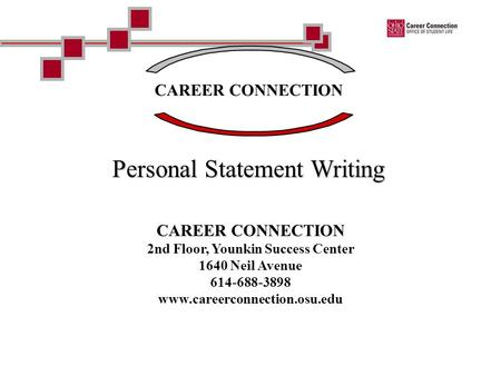 CAREER CONNECTION Personal Statement Writing CAREER CONNECTION 2nd Floor, Younkin Success Center 1640 Neil Avenue 614-688-3898 www.careerconnection.osu.edu.