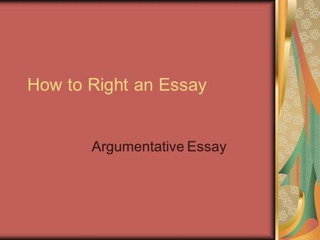 How to Right an Essay Argumentative Essay. How to Write an Argumentative Essay An argumentative essay uses reasoning and evidence—not emotion—to take.