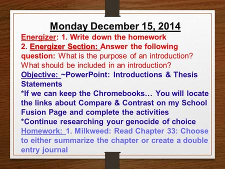 Monday December 15, 2014 Energizer: 1. Write down the homework Energizer Section: 2. Energizer Section: Answer the following question: What is the purpose.