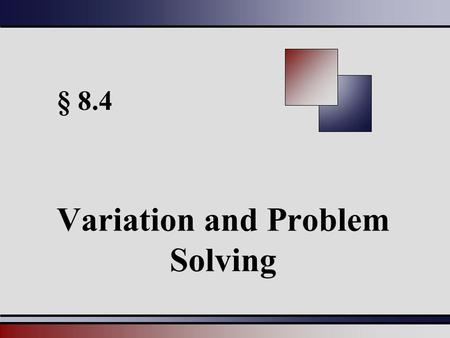§ 8.4 Variation and Problem Solving. Martin-Gay, Beginning and Intermediate Algebra, 4ed 22 Direct Variation y varies directly as x, or y is directly.