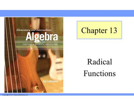 Copyright © 2011 Pearson Education, Inc. Radical Functions Chapter 13.