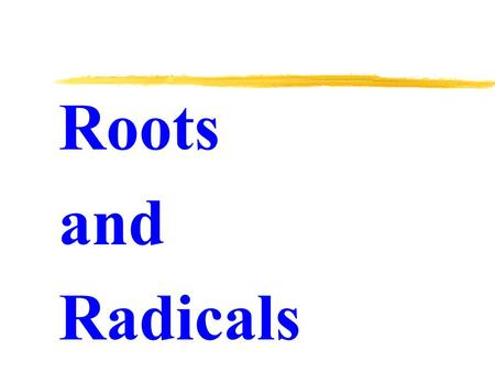 Roots and Radicals. Radicals (also called roots) are directly related to exponents. Roots and Radicals.
