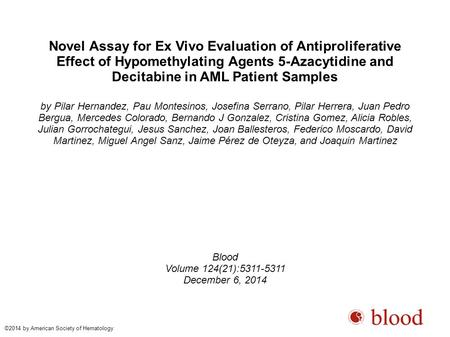 Novel Assay for Ex Vivo Evaluation of Antiproliferative Effect of Hypomethylating Agents 5-Azacytidine and Decitabine in AML Patient Samples by Pilar Hernandez,