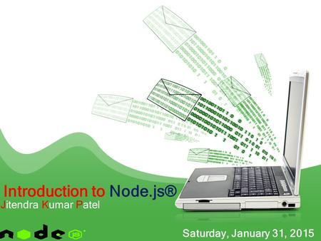 Introduction to Node.js® Jitendra Kumar Patel Saturday, January 31, 2015.